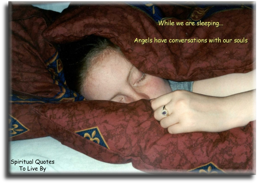 While we are sleeping, Angels have conversations with our Souls. (unknown) - Spiritual Quotes To Live By