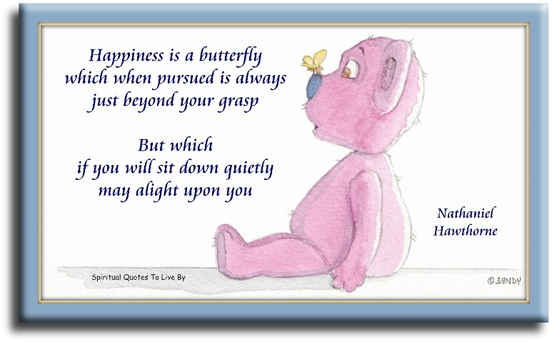 Happiness is a butterfly which when pursued is always just beyond your grasp - Nathaniel Hawthorne - illustrated by Sandra Reeves - Spiritual Quotes To Live By