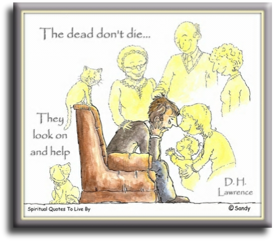 The dead don't die, they look on and help - D. H. Lawrence - ilustration by Sandra Reeves - Spiritual Quotes To Live By