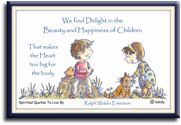 Emerson quote: We find delight in the beauty and happiness of children that makes the heart too big for the body. - illustrated by Sandra Reeves - Spiritual Quotes To Live By