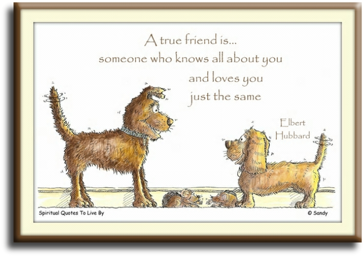 Elbert Hubbard quote: A true friend is someone who knows all about you and loves you just the same. (Dog illustration by Sandra Reeves) - Spiritual Quotes To Live By