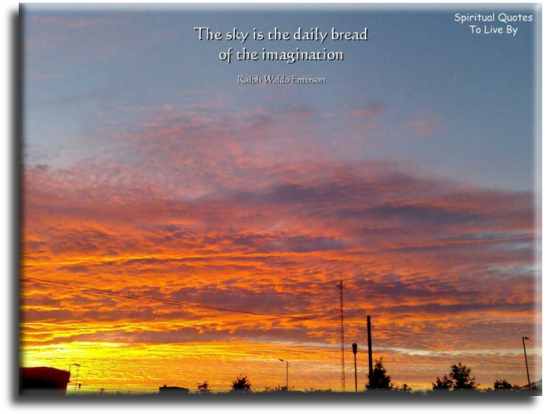 Ralph Waldo Emerson quote: The sky is the daily bread of the imagination. - Spiritual Quotes To Live By