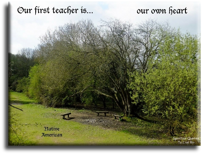 Our first teacher is our own heart - Native American saying - Spiritual Quotes To Live By