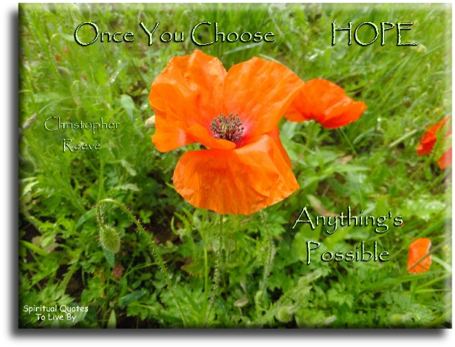 Once you choose hope, anything's possible - Christopher Reeve - Spiritual Quotes To Live By