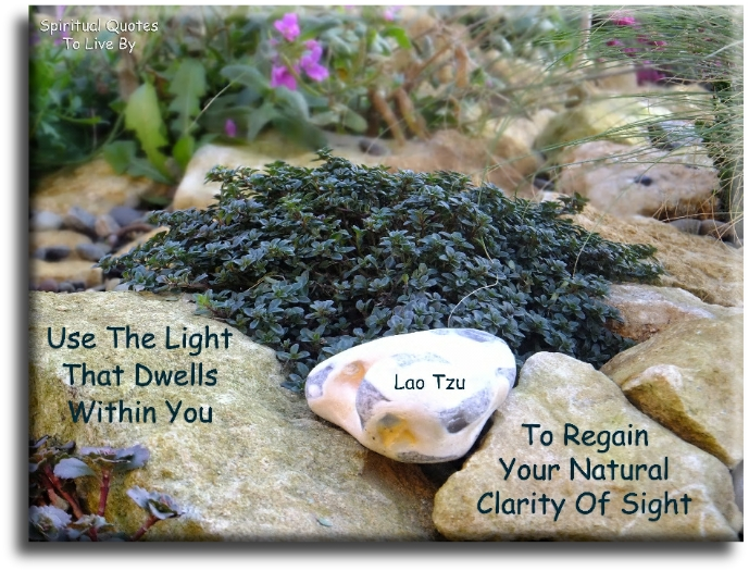 Lao Tzu quote: Use the Light that dwells within you to regain your natural clarity of sight. - Spiritual Quotes To Live By