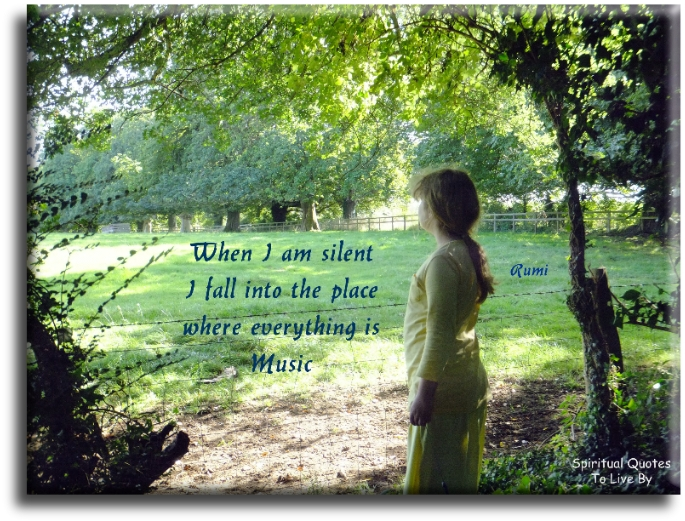 Rumi quote: When I am silent, I fall into the place where everything is music. - Spiritual Quotes To Live By