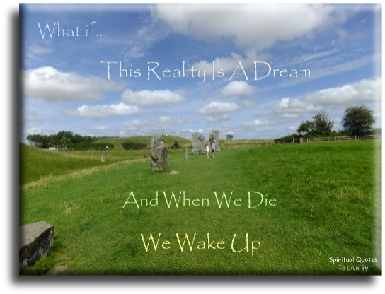 What if this reality is a dream and when we die we wake up? - Spiritual Quotes To Live By