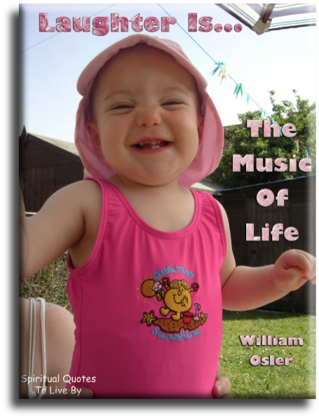 William Osler quote: Laughter is the music of life. - Spiritual Quotes To Live By
