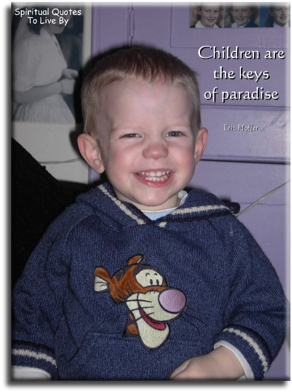 Eric Hoffer quote: Children are the keys of paradise. - Spiritual Quotes To Live By