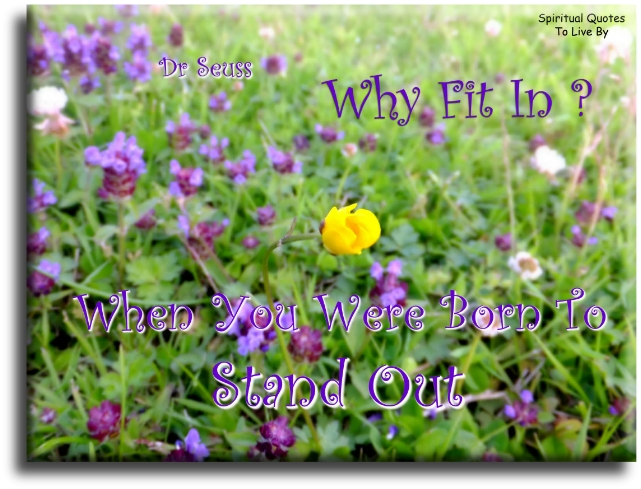 Why fit in when you were born to stand out - Dr Seuss - Spiritual Quotes To Live By