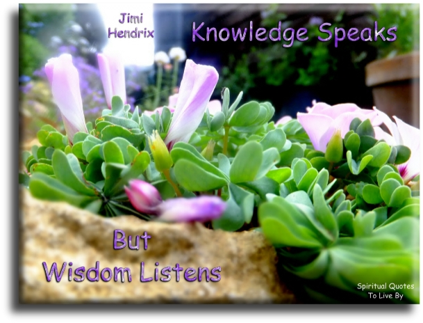 Jimi Hendrix quote: Knowledge speaks, but wisdom listens. - Spiritual Quotes To Live By