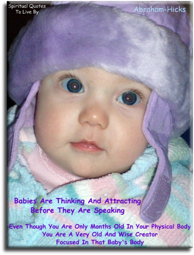 Babies are thinking and attracting before they are speaking - Abraham-Hicks - Spiritual Quotes To Live By