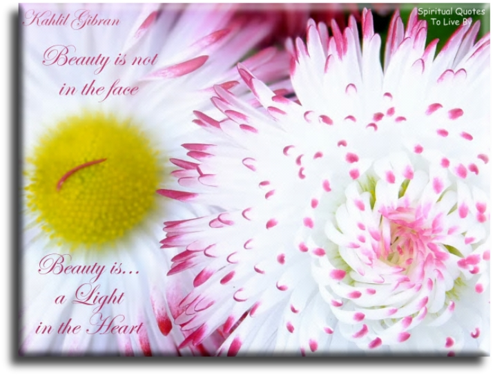 Beauty is not in the face, beauty is a light in the heart - Kahlil Gibran - Spiritual Quotes To Live By