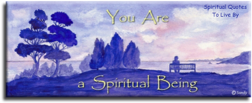 You are a Spiritual Being - Spiritual Quotes To Live By