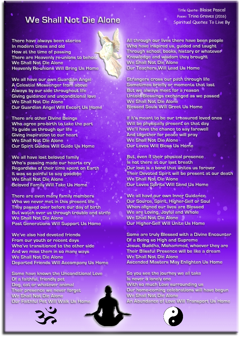 We shall not die alone - inspirational sympathy poem by Trina Graves, using quote from Blaise Pascal as the title and theme - Spiritual Quotes To Live By