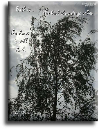 Rabindranath Tagore quote: Faith is the bird that sings when the dawn is still dark. - Spiritual Quotes To Live By