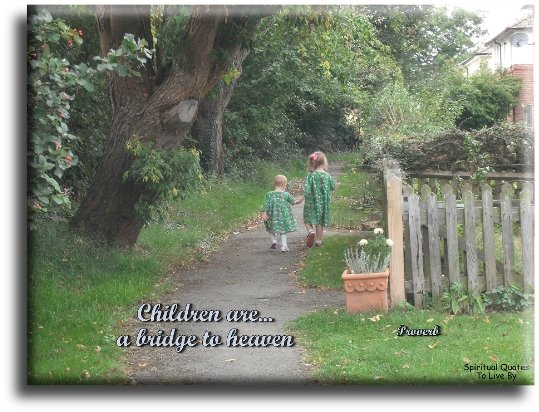 Proverb: Children are a bridge to Heaven.- Spiritual Quotes To Live By