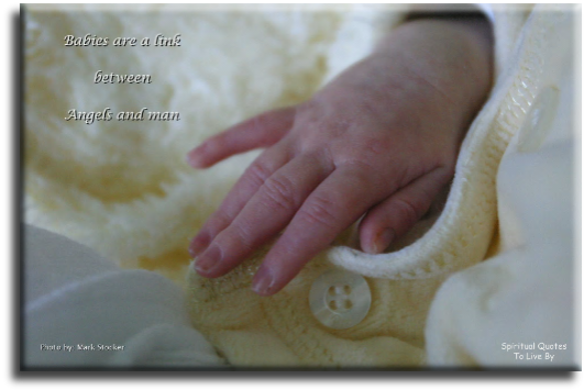 Babies are a link between Angels and man. (unknown) - Spiritual Quotes To Live By