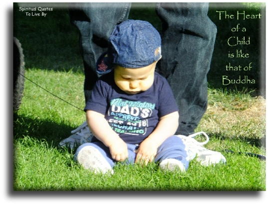 The heart of a child is like that of Buddha. Spiritual Quotes To Live By