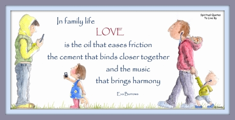 In family life love is the oil that eases friction, the cement that binds closer together & the music that brings harmony - Eva Burrows - illustrated Sandra Reeves - Spiritual Quotes To Live By