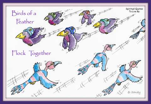 Birds of a feather, flock together illustrated by Sandra Reeves - Spiritual Quotes To Live By