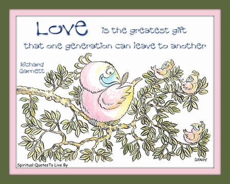 Love is the greatest gift that one generation can leave to another - Richard Garnett quote illustrated by Sandra Reeves - Spiritual Quotes To Live By