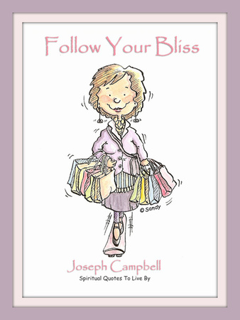 Follow your bliss by Sandra Reeves