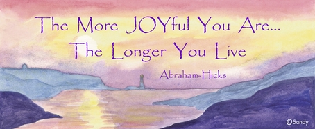 The more joyful you are the longer you live - Abraham-Hicks - Spiritual Quotes To Live By - illustrated by Sandra Reeves