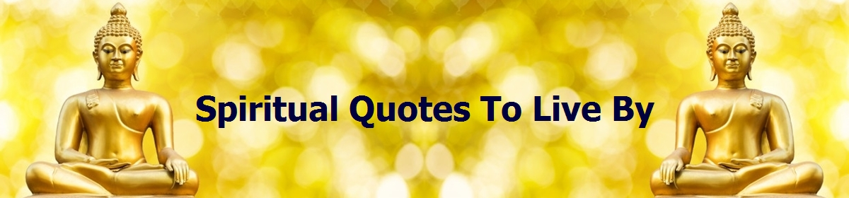Spiritual Quotes To Live By – A Resource For Positive Inspiration
